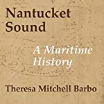 Nantucket Sound (MA): A Maritime History | Theresa Mitchell Barbo,Congressman Bill D. Delahunt (Foreword by )