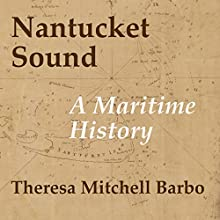 Nantucket Sound (MA): A Maritime History (       UNABRIDGED) by Theresa Mitchell Barbo, Congressman Bill D. Delahunt (Foreword by ) Narrated by Michael Quinlan