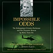 Impossible Odds: The Kidnapping of Jessica Buchanan and Her Dramatic Rescue by SEAL Team Six | [Jessica Buchanan, Erik Landemalm, Anthony Flacco]