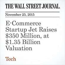 E-Commerce Startup Jet Raises $350 Million, at $1.35 Billion Valuation (       UNABRIDGED) by Rolfe Winkler Narrated by Alexander Quincy