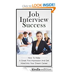 Logo for Job Interview Success - How To Make A Great First Impression And Get Hired Into Your Dream Career