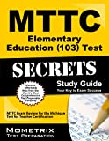 MTTC Elementary Education (103) Test Secrets