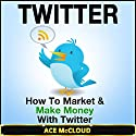 Twitter: How to Market & Make Money with Twitter Audiobook by Ace McCloud Narrated by Joshua Mackey