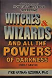 How To Completely Overcome Witchs & Wizards And All The Power Of Darkness