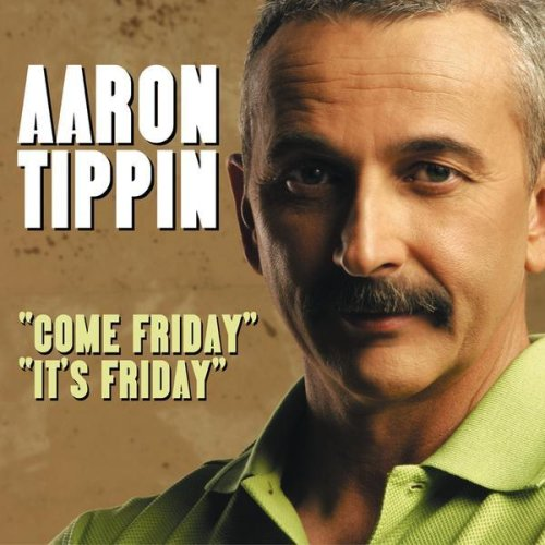 Aaron Tippin - COME FRIDAY