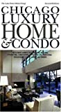 img - for Chicago Luxury Home & Condo: The Ultimate Source for Designing, Building, Remodeling, Landscaping, Decorating and Furnishing Chicagoland's Finest Homes and Condos book / textbook / text book