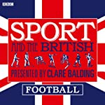 Sport and the British: Football | Clare Balding