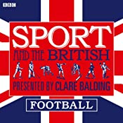 Sport and the British: Football | [Clare Balding]