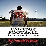 Fantasy Football Strategy Secrets: A Fantasy Football Guide | Patrick Bunker