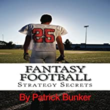 Fantasy Football Strategy Secrets: A Fantasy Football Guide Audiobook by Patrick Bunker Narrated by Trevor Clinger
