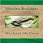 Wealth Builders: Top 10 Reasons Why You Have Not Struck It Rich Yet! Hörbuch von Michael McCain Gesprochen von: William Brady