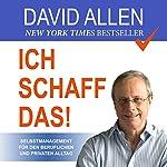 Ich schaff das!: Selbstmanagement für den beruflichen und privaten Alltag | David Allen
