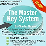 The VIP Synopsis: Charles Haanel's Master Key System in 24 Parts - Plus the Secret Extra Chapter Summaries of Parts 25-28 | George Mentz