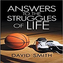 Answers to the Struggles of Life Audiobook by David Smith Narrated by J. Austin Moran II