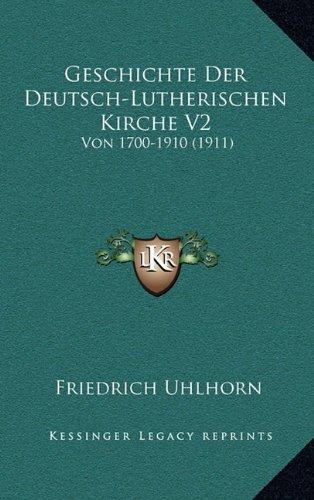 Geschichte Der Deutsch-Lutherischen Kirche V2: Von 1700-1910 (1911)