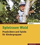 Spielraum Wald: Praxisideen und Spiel...