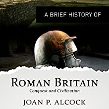 A Brief History of Roman Britain: Brief Histories Audiobook by Joan P. Alcock Narrated by Lisa Coleman
