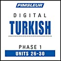 Turkish Phase 1, Unit 26-30: Learn to Speak and Understand Turkish with Pimsleur Language Programs Audiobook by  Pimsleur Narrated by  Pimsleur