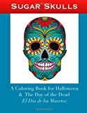 Sugar Skulls: A Coloring Book for Halloween and The Day of the Dead (El Día de los Muertos)