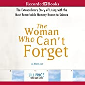 The Woman Who Can't Forget: Living with the Most Remarkable Memory Known to Science | [Jill Price, Bart Davis]