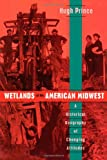 img - for Wetlands of the American Midwest: A Historical Geography of Changing Attitudes (University of Chicago Geography Research Papers) book / textbook / text book