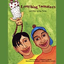 Laughing Tomatoes and Other Spring Poems (       UNABRIDGED) by Francisco X. Alarcon Narrated by Emilio Delgado