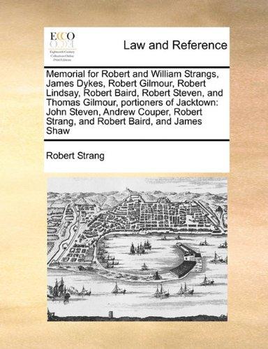 Memorial for Robert and William Strangs, James Dykes, Robert Gilmour, Robert Lindsay, Robert Baird, Robert Steven, and Thomas Gilmour, portioners of ... Strang, and Robert Baird, and James Shaw