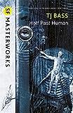 Half Past Human (SF Masterworks)