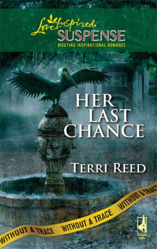 Her Last Chance (Steeple Hill Love Inspired Suspense), Terri Reed