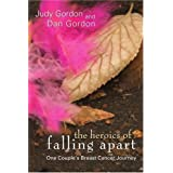 The Heroics of Falling Apart: One Couple's Breast Cancer Journey ~ Judy Gordon