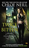 Chloe Neill Twice Bitten: A Chicagoland Vampires Novel