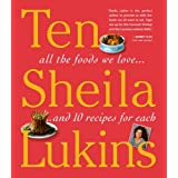 Ten: All the Foods We Love and Ten Perfect Recipes for Each ~ Sheila Lukins