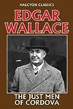 The Just Men of Cordova by Edgar Wallace (Halcyon Classics) GÜNSTIG