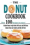 img - for The Donut Cookbook: A Baked Donut Recipe Book with Easy and Delicious Donuts that your Family and Kids Will Love book / textbook / text book