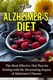 The Alzheimers Diet: The Most Effective Diet Plan for Dealing with the Devastating Impact of Alzheimers Disease (Alzheimers Diet 101)