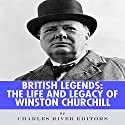 British Legends: The Life and Legacy of Winston Churchill (       UNABRIDGED) by Charles River Editors Narrated by Phillip J. Mather