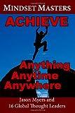 Mindset Masters: Achieve Anything, Anytime, Anywhere
