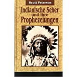 Indianische Seher und ihre Prophezeiungenvon &#34;Scott Peterson&#34;