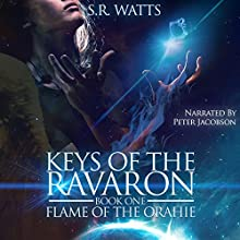 Keys of the Ravaron: Flame of the Orahie, Volume 1 (       UNABRIDGED) by S. R. Watts Narrated by Peter Jacobson