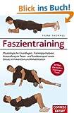 Faszientraining: Physiologische Grundlagen, Trainingsprinzipien, Anwendung im Team- und Ausdauersport sowie Einsatz in Pr�vention und Rehabilitation
