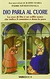 Livio Fanzaga Dio parla al cuore. La voce di Dio è un soffio soave che indica il cammino e dona la pace