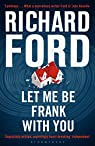Let me be Frank with you : A Frank Bascombe Book