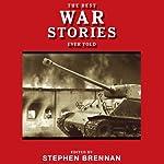 The Best War Stories Ever Told: Best Stories Ever Told | Stephen Brennan (editor)