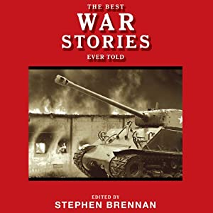 The Best War Stories Ever Told: Best Stories Ever Told | [Stephen Brennan (editor)]