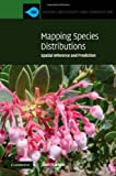 Mapping Species Distributions (Ecology, Biodiversity and Conservation)