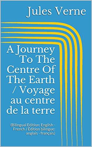 A Journey To The Centre Of The Earth / Voyage Au Centre De La Terre (Bilingual Edition: English - French / Édition Bilingue: Anglais - Français) (French Edition)