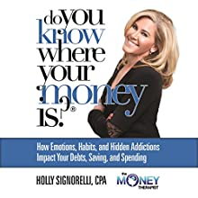 Do You Know Where Your Money Is (       UNABRIDGED) by Holly Nicholas Signorelli Narrated by Holly Nicholas Signorelli