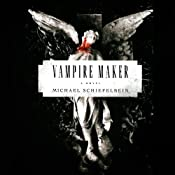 Vampire Maker: Vampire, Book 4 | Michael Schiefelbein