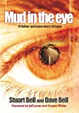 Stuart Bell Mud in the Eye: A Father and Son's Story of Hope