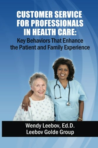 Customer Service for Professionals in Health Care: Key Behaviors That Enhance the Patient and Family Experience